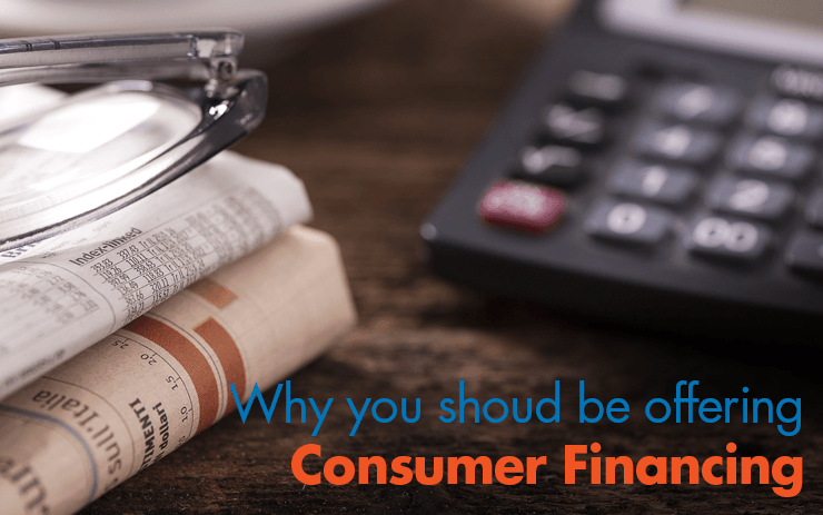 Why you should be offering Consumer Financing