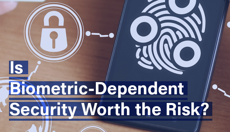 Is Biometric-Dependent Security Worth the Risk?