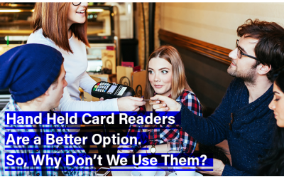 Hand Held Card Readers Are a Better Option. So, Why Don't We Use Them?